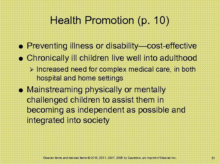 Health Promotion (p. 10) Preventing illness or disability—cost-effective Chronically ill children live well into