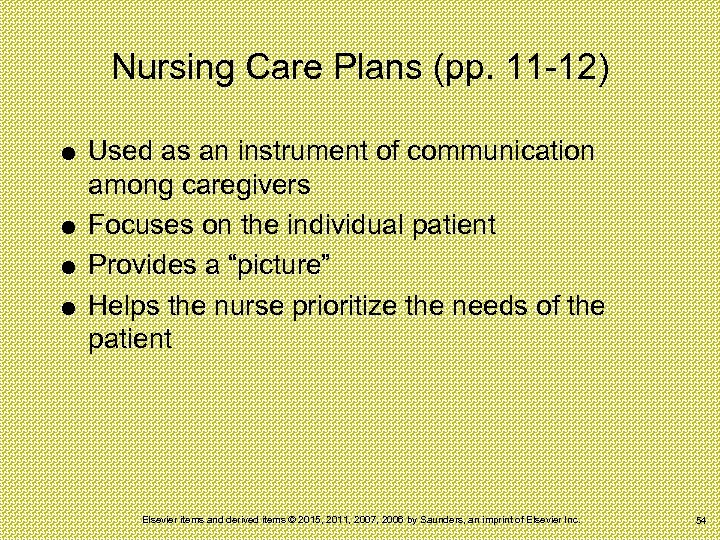 Nursing Care Plans (pp. 11 -12) Used as an instrument of communication among caregivers