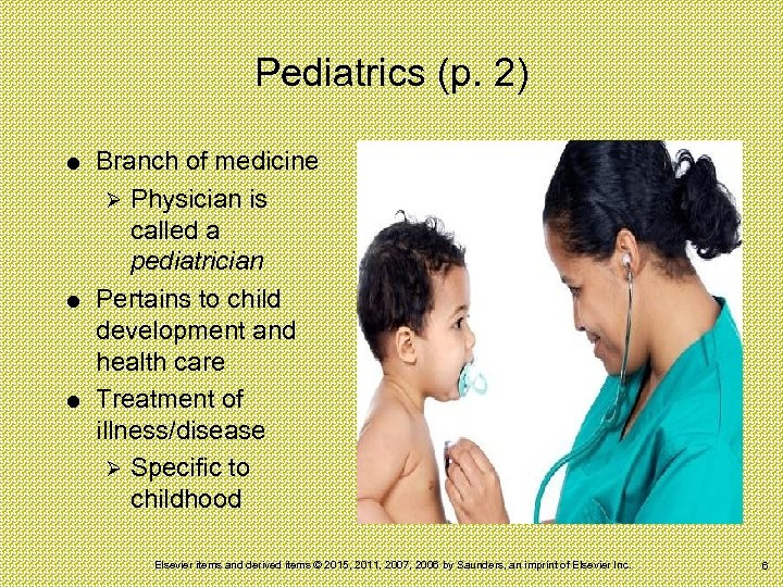Pediatrics (p. 2) Branch of medicine Ø Physician is called a pediatrician Pertains to