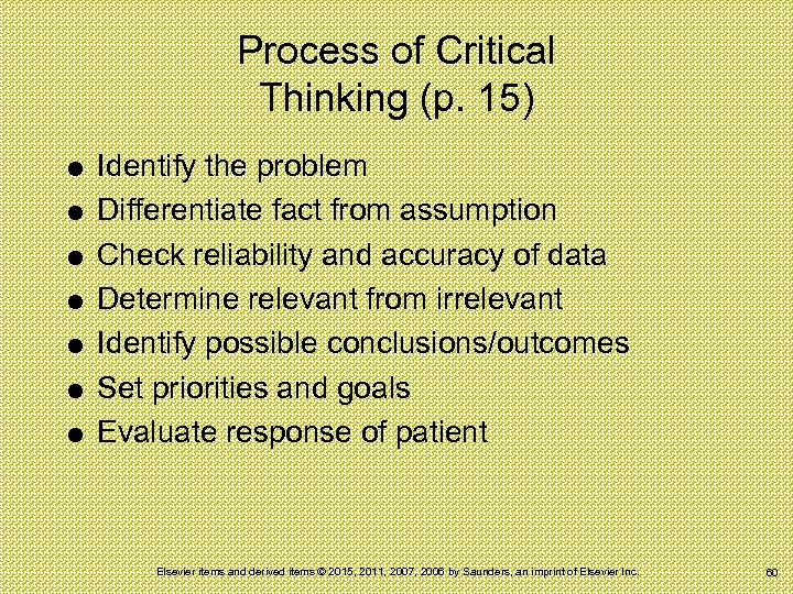 Process of Critical Thinking (p. 15) Identify the problem Differentiate fact from assumption Check
