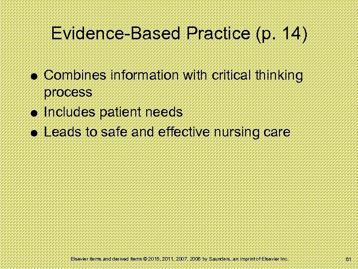 Evidence-Based Practice (p. 14) Combines information with critical thinking process Includes patient needs Leads
