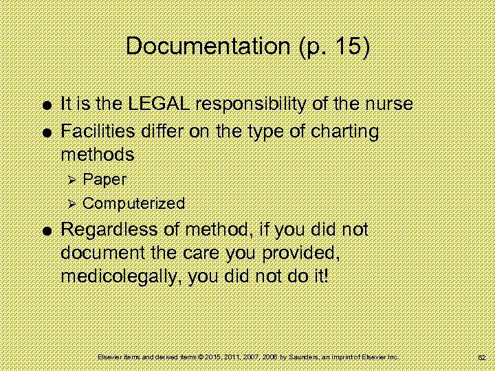 Documentation (p. 15) It is the LEGAL responsibility of the nurse Facilities differ on