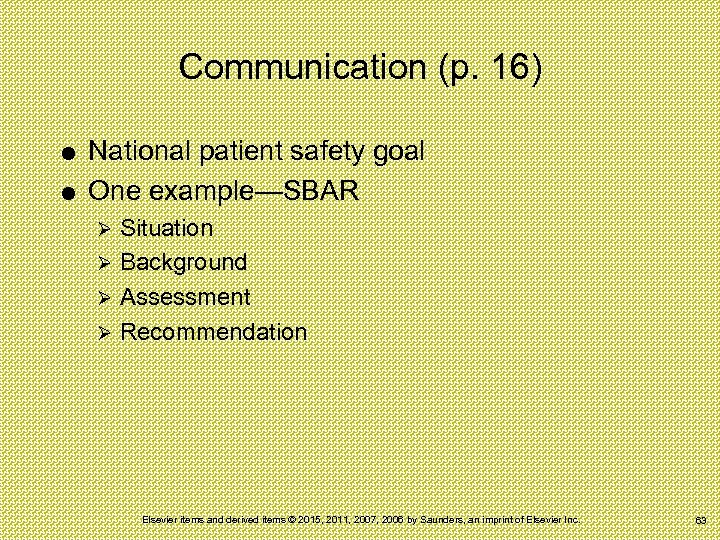Communication (p. 16) National patient safety goal One example—SBAR Situation Ø Background Ø Assessment