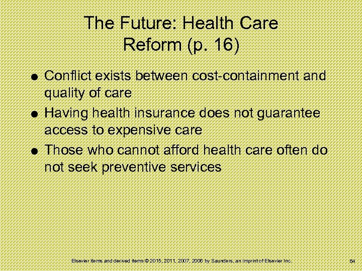 The Future: Health Care Reform (p. 16) Conflict exists between cost-containment and quality of
