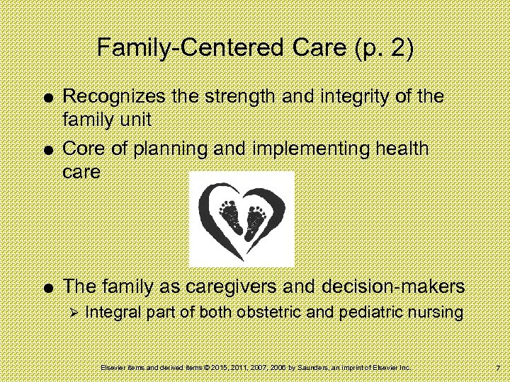 Family-Centered Care (p. 2) Recognizes the strength and integrity of the family unit Core