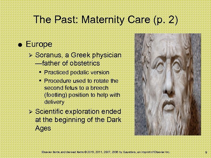 The Past: Maternity Care (p. 2) Europe Ø Soranus, a Greek physician —father of