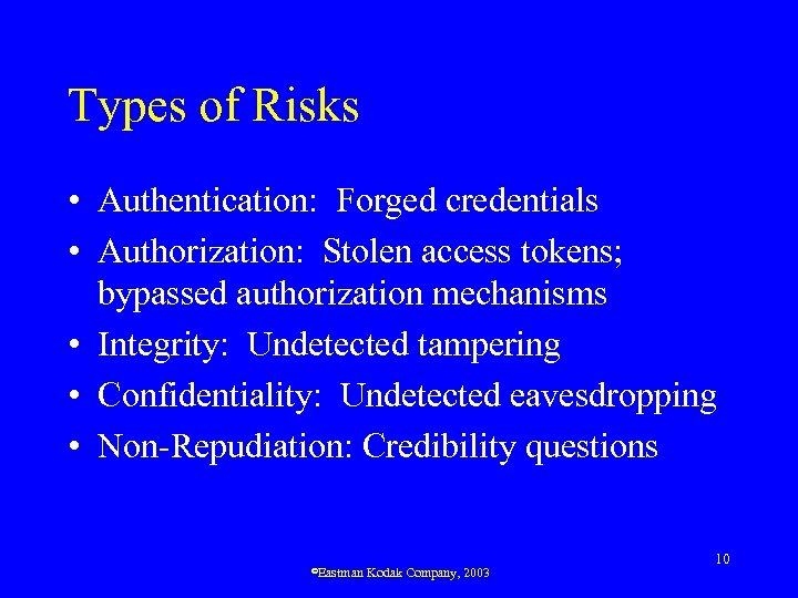 Types of Risks • Authentication: Forged credentials • Authorization: Stolen access tokens; bypassed authorization
