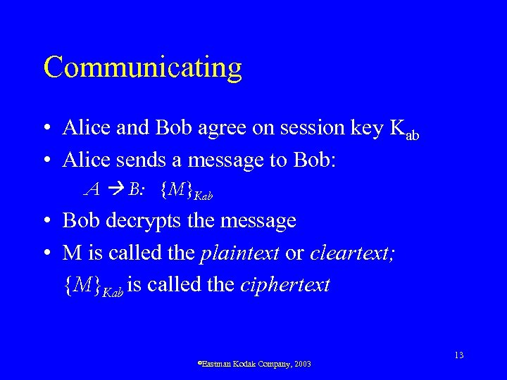 Communicating • Alice and Bob agree on session key Kab • Alice sends a