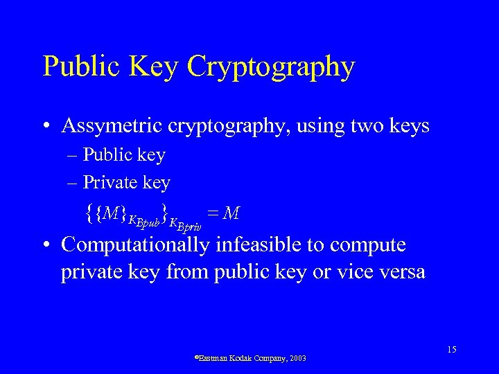 Public Key Cryptography • Assymetric cryptography, using two keys – Public key – Private