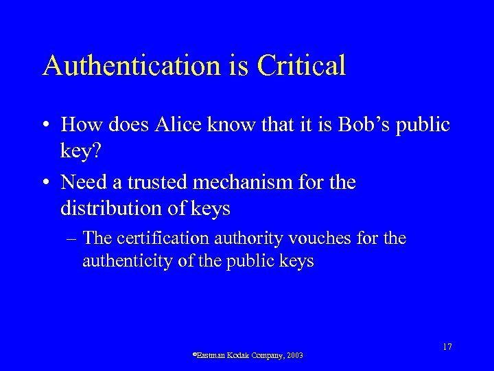 Authentication is Critical • How does Alice know that it is Bob's public key?