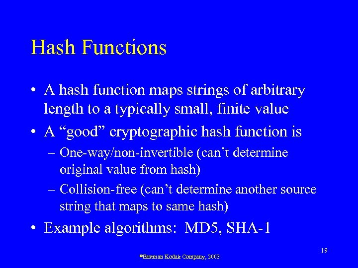 Hash Functions • A hash function maps strings of arbitrary length to a typically