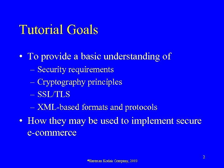 Tutorial Goals • To provide a basic understanding of – Security requirements – Cryptography
