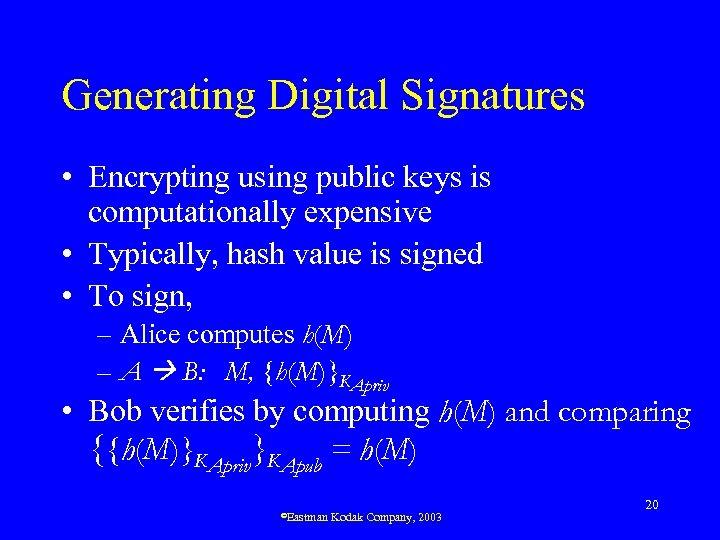Generating Digital Signatures • Encrypting using public keys is computationally expensive • Typically, hash