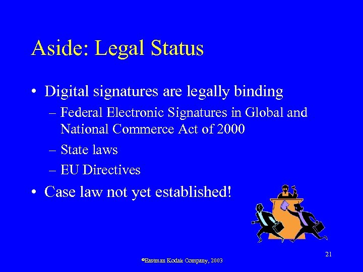 Aside: Legal Status • Digital signatures are legally binding – Federal Electronic Signatures in