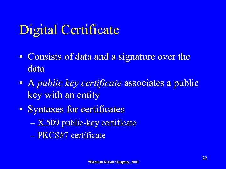 Digital Certificate • Consists of data and a signature over the data • A