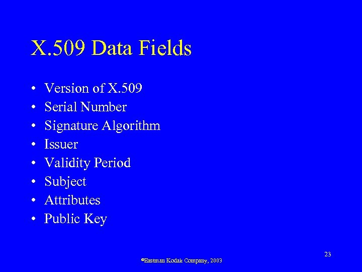 X. 509 Data Fields • • Version of X. 509 Serial Number Signature Algorithm