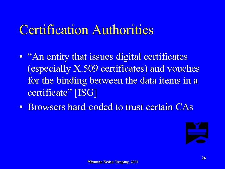 """Certification Authorities • """"An entity that issues digital certificates (especially X. 509 certificates) and"""