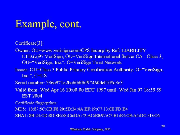 Example, cont. Certificate[3]: Owner: OU=www. verisign. com/CPS Incorp. by Ref. LIABILITY LTD. (c)97 Veri.