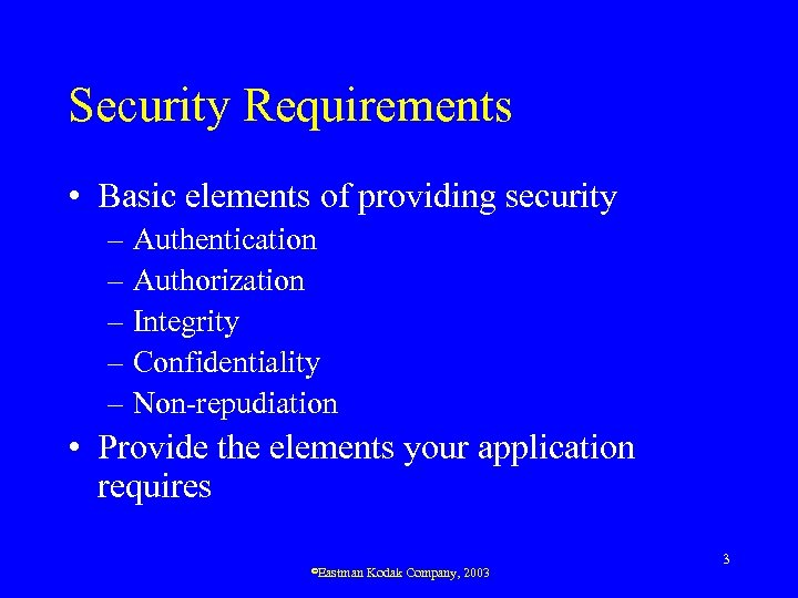 Security Requirements • Basic elements of providing security – Authentication – Authorization – Integrity