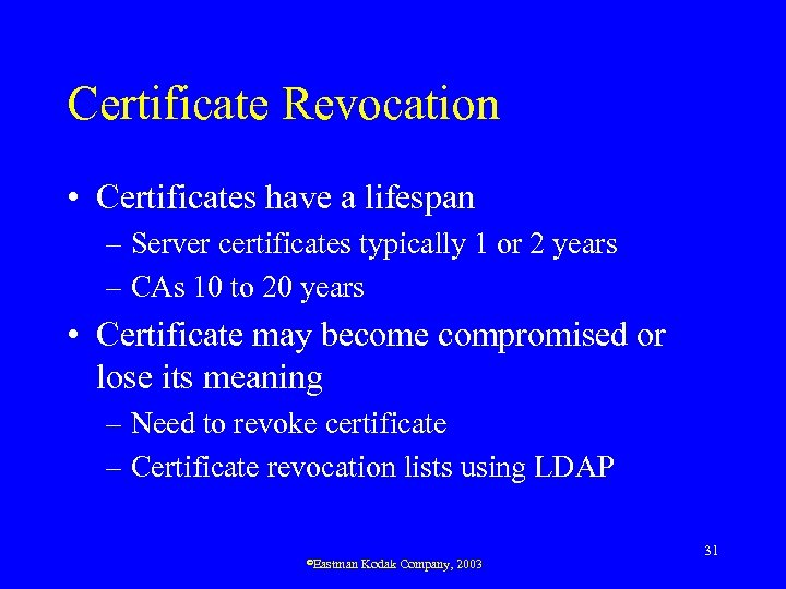 Certificate Revocation • Certificates have a lifespan – Server certificates typically 1 or 2
