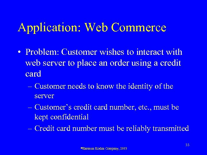 Application: Web Commerce • Problem: Customer wishes to interact with web server to place