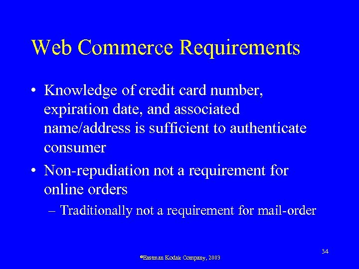 Web Commerce Requirements • Knowledge of credit card number, expiration date, and associated name/address