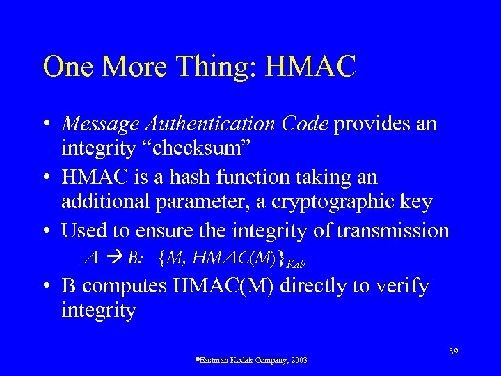 "One More Thing: HMAC • Message Authentication Code provides an integrity ""checksum"" • HMAC"