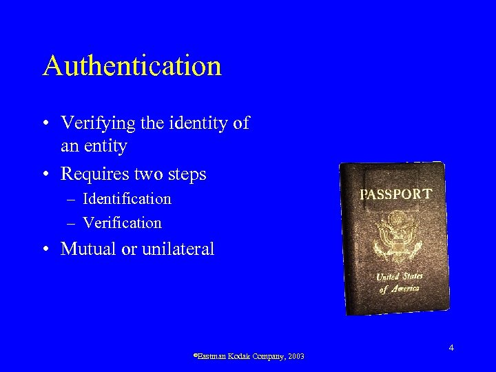 Authentication • Verifying the identity of an entity • Requires two steps – Identification