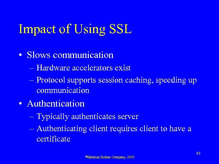 Impact of Using SSL • Slows communication – Hardware accelerators exist – Protocol supports