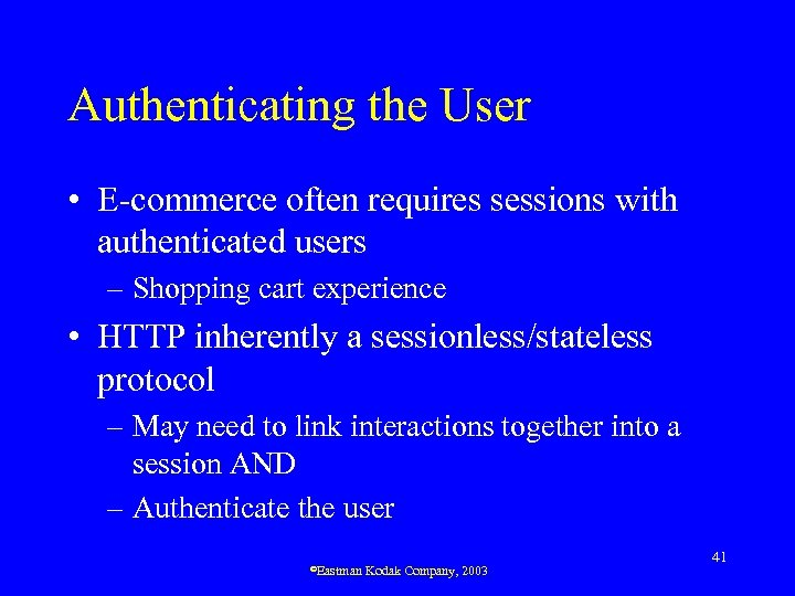 Authenticating the User • E-commerce often requires sessions with authenticated users – Shopping cart