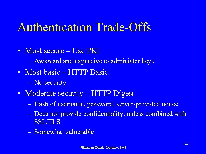 Authentication Trade-Offs • Most secure – Use PKI – Awkward and expensive to administer