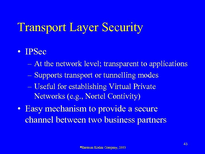 Transport Layer Security • IPSec – At the network level; transparent to applications –