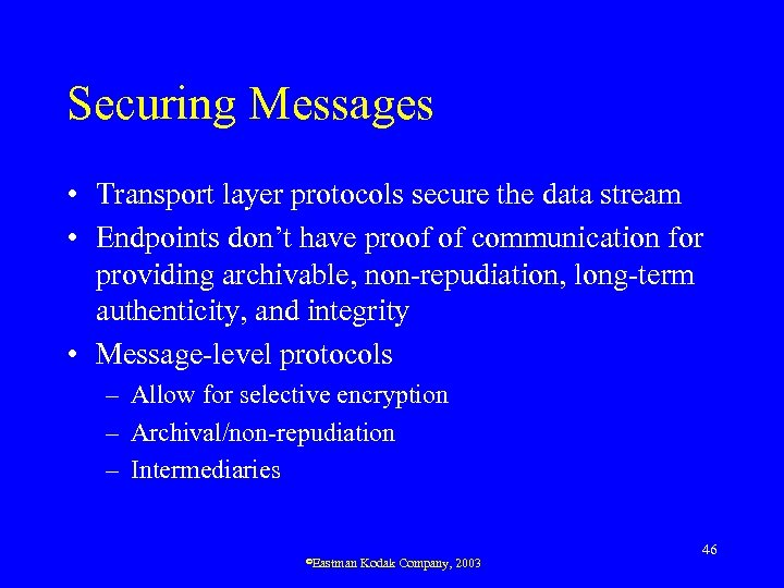 Securing Messages • Transport layer protocols secure the data stream • Endpoints don't have