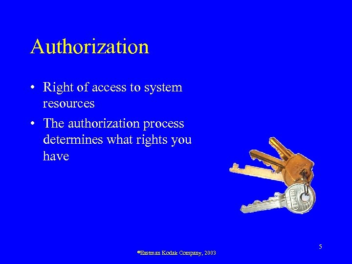 Authorization • Right of access to system resources • The authorization process determines what