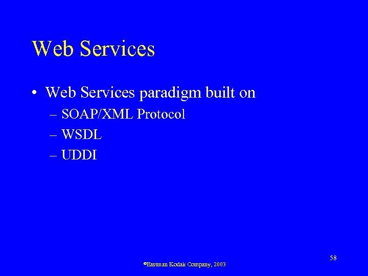 Web Services • Web Services paradigm built on – SOAP/XML Protocol – WSDL –