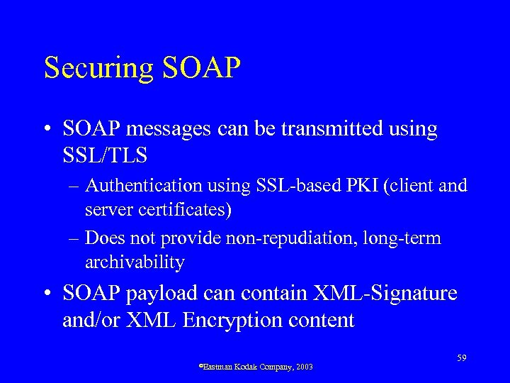 Securing SOAP • SOAP messages can be transmitted using SSL/TLS – Authentication using SSL-based