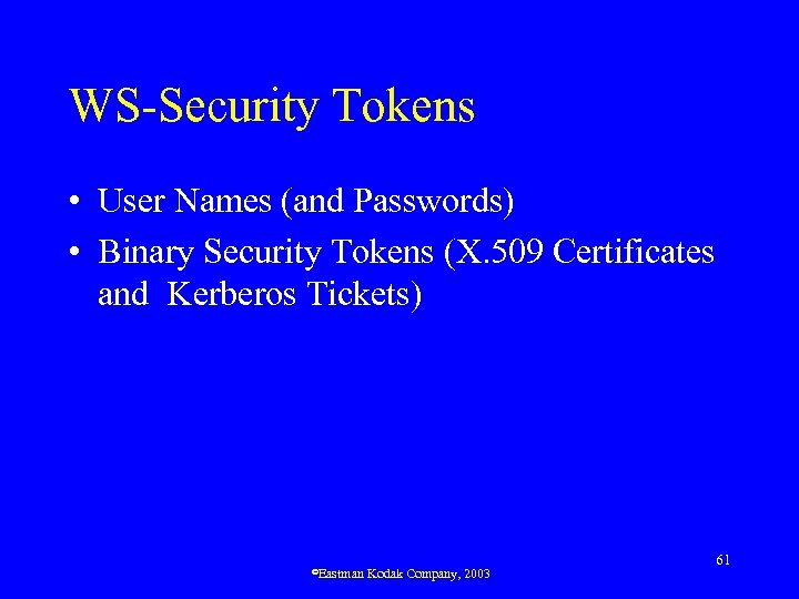 WS-Security Tokens • User Names (and Passwords) • Binary Security Tokens (X. 509 Certificates