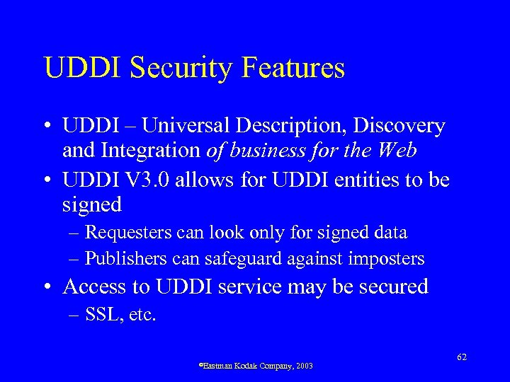 UDDI Security Features • UDDI – Universal Description, Discovery and Integration of business for