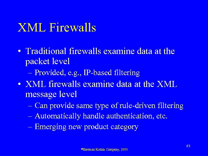 XML Firewalls • Traditional firewalls examine data at the packet level – Provided, e.