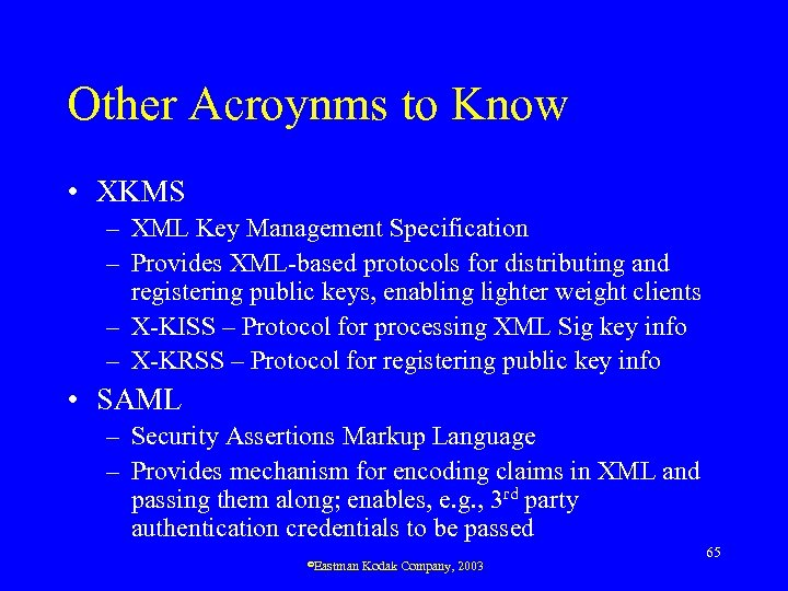 Other Acroynms to Know • XKMS – XML Key Management Specification – Provides XML-based