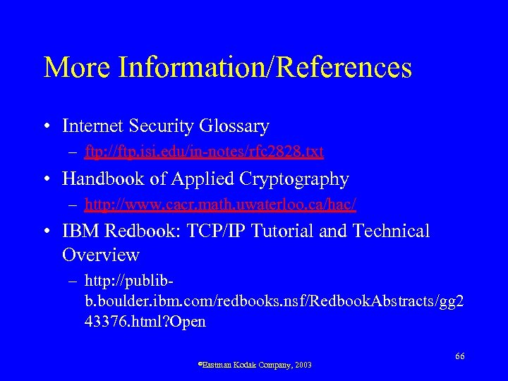 More Information/References • Internet Security Glossary – ftp: //ftp. isi. edu/in-notes/rfc 2828. txt •