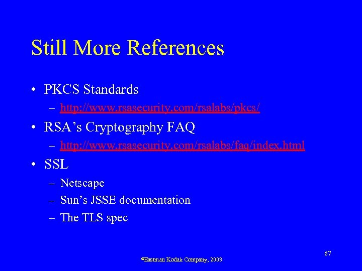 Still More References • PKCS Standards – http: //www. rsasecurity. com/rsalabs/pkcs/ • RSA's Cryptography
