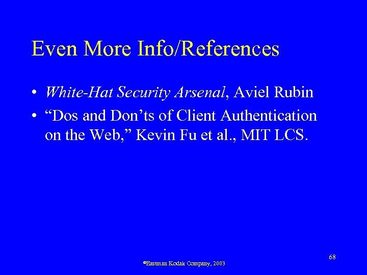 "Even More Info/References • White-Hat Security Arsenal, Aviel Rubin • ""Dos and Don'ts of"
