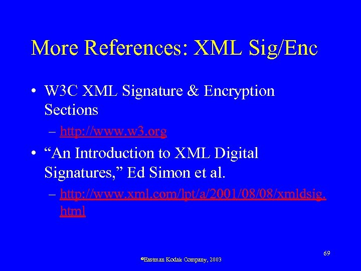 More References: XML Sig/Enc • W 3 C XML Signature & Encryption Sections –