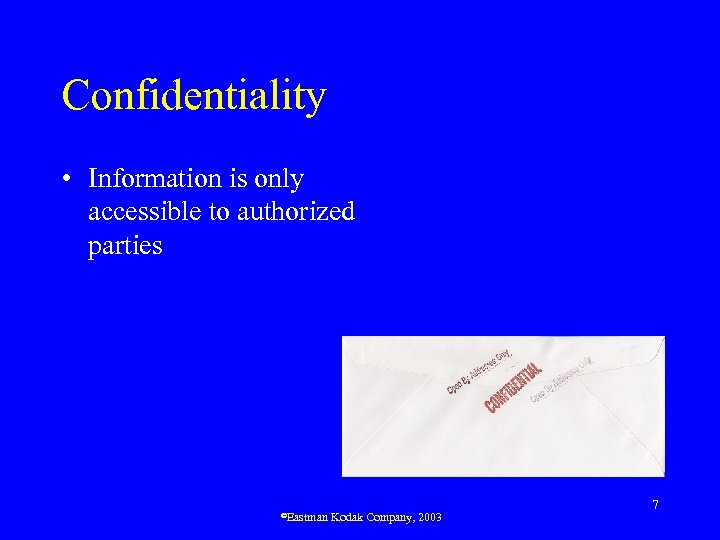 Confidentiality • Information is only accessible to authorized parties ©Eastman Kodak Company, 2003 7