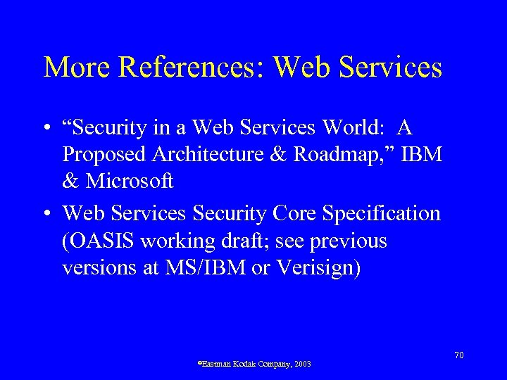 "More References: Web Services • ""Security in a Web Services World: A Proposed Architecture"