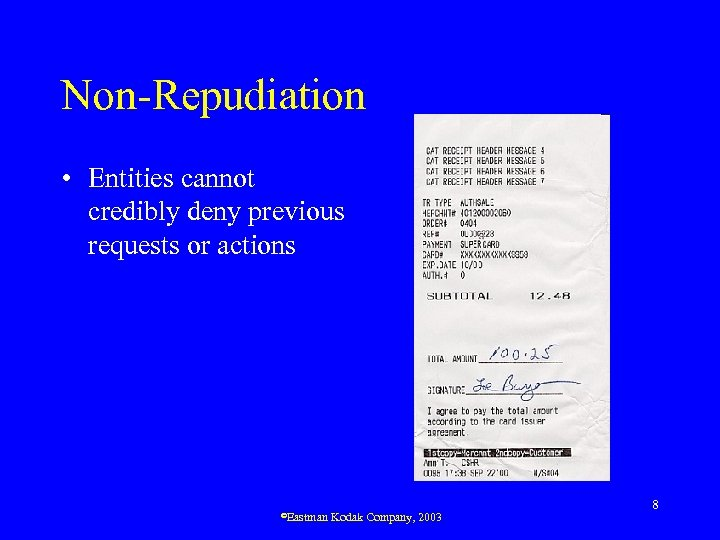 Non-Repudiation • Entities cannot credibly deny previous requests or actions ©Eastman Kodak Company, 2003