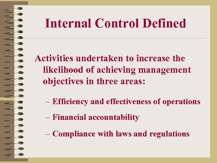 Internal Control Defined Activities undertaken to increase the likelihood of achieving management objectives in