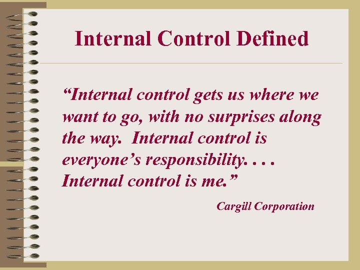 "Internal Control Defined ""Internal control gets us where we want to go, with no"