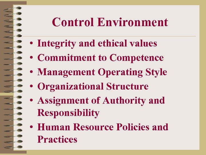 Control Environment • • • Integrity and ethical values Commitment to Competence Management Operating
